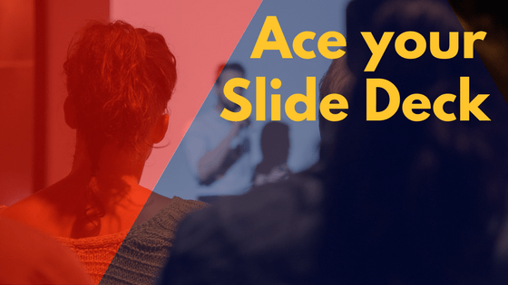 Ace your slide deck