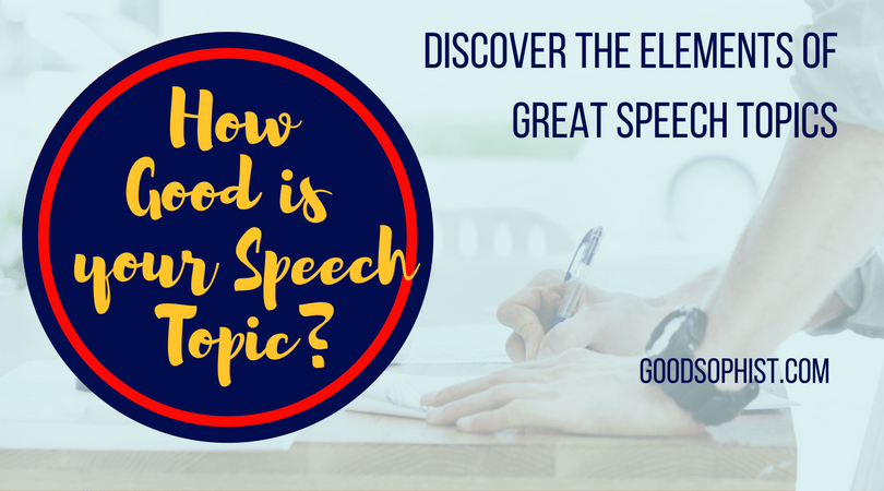 how good is your speech topic easy steps to a great topic good  how good is your speech topic easy steps to a great topic good sophist