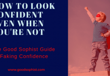 Confidence: How to look confident even when you're not. The good sophist guide to faking confidence